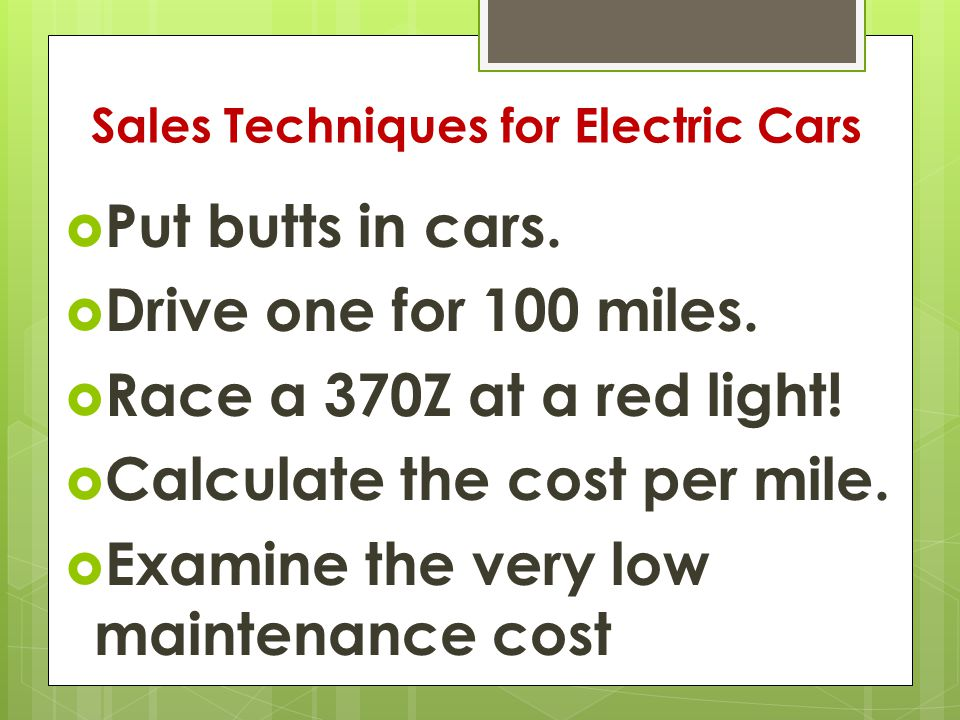 Sales Techniques for Electric Cars  Put butts in cars.