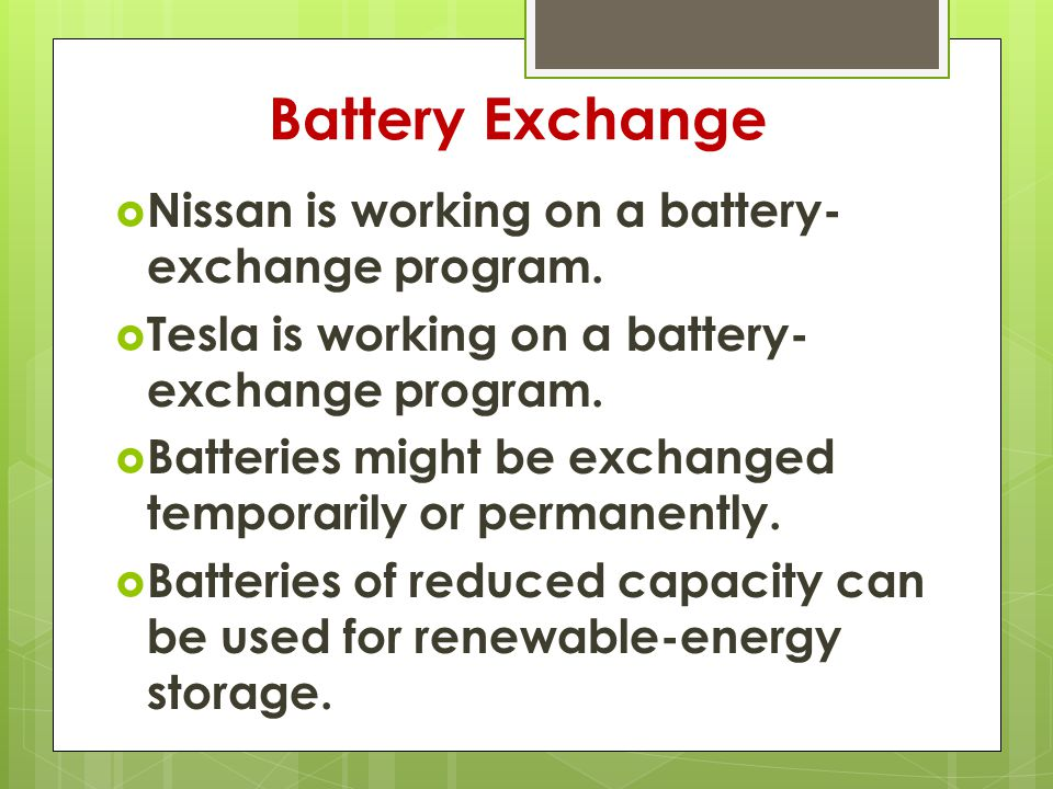 Battery Exchange  Nissan is working on a battery- exchange program.