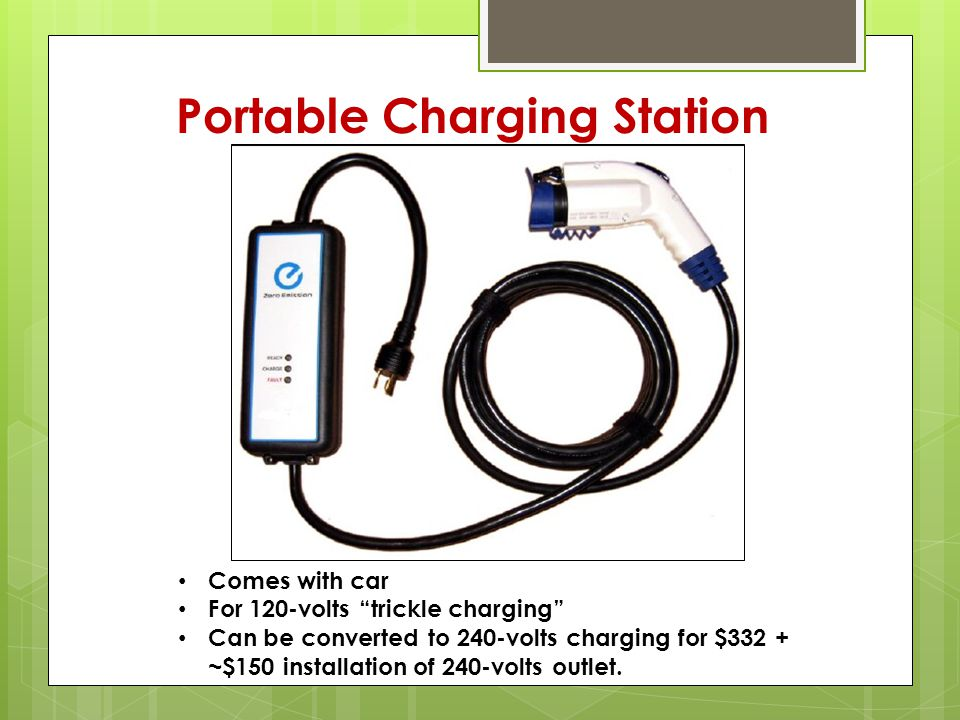Portable Charging Station Comes with car For 120-volts trickle charging Can be converted to 240-volts charging for $332 + ~$150 installation of 240-volts outlet.