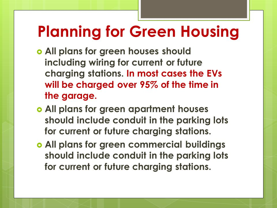 Planning for Green Housing  All plans for green houses should including wiring for current or future charging stations.
