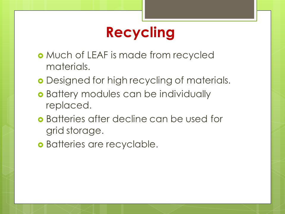 Recycling  Much of LEAF is made from recycled materials.