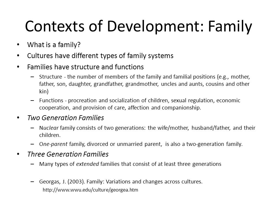 Contexts of Development: Family What is a family.
