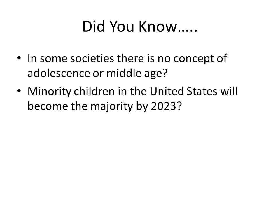 Did You Know….. In some societies there is no concept of adolescence or middle age.