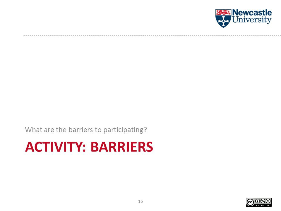 ACTIVITY: BARRIERS What are the barriers to participating 16