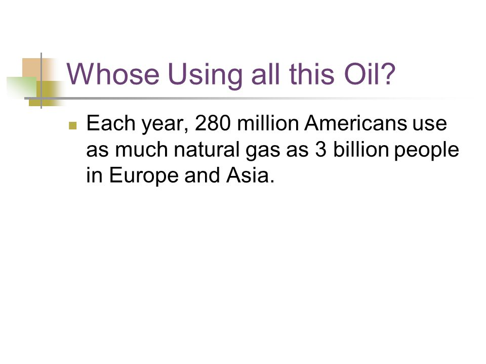 Whose Using all this Oil.