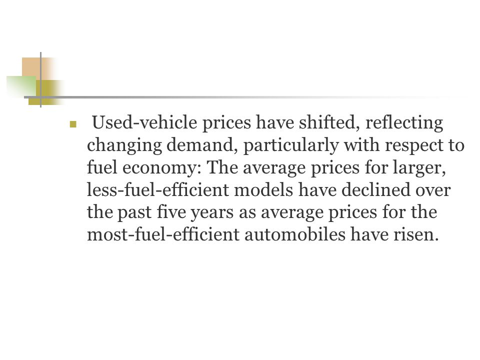 Used-vehicle prices have shifted, reflecting changing demand, particularly with respect to fuel economy: The average prices for larger, less-fuel-efficient models have declined over the past five years as average prices for the most-fuel-efficient automobiles have risen.