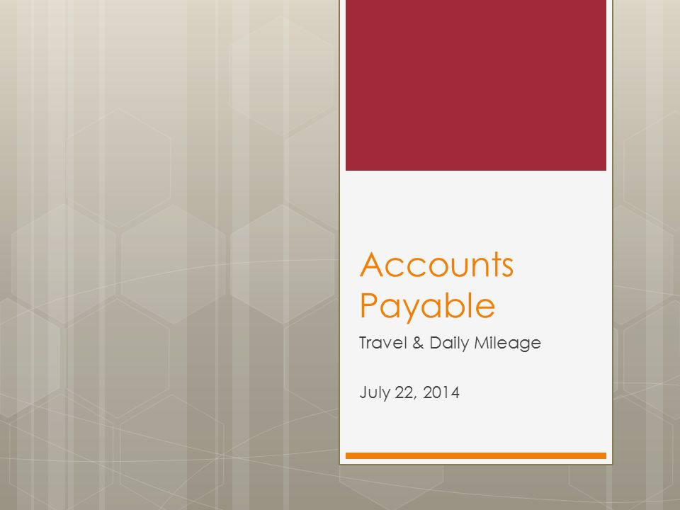 Accounts Payable Travel & Daily Mileage July 22, 2014