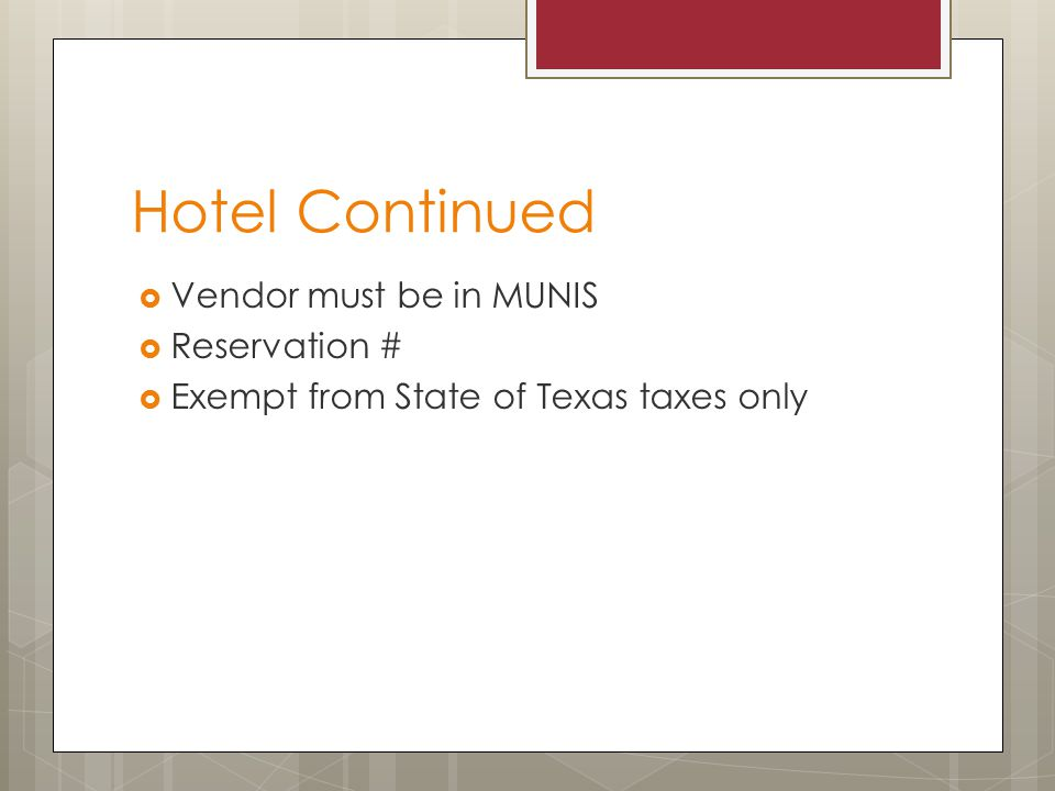 Hotel Continued  Vendor must be in MUNIS  Reservation #  Exempt from State of Texas taxes only