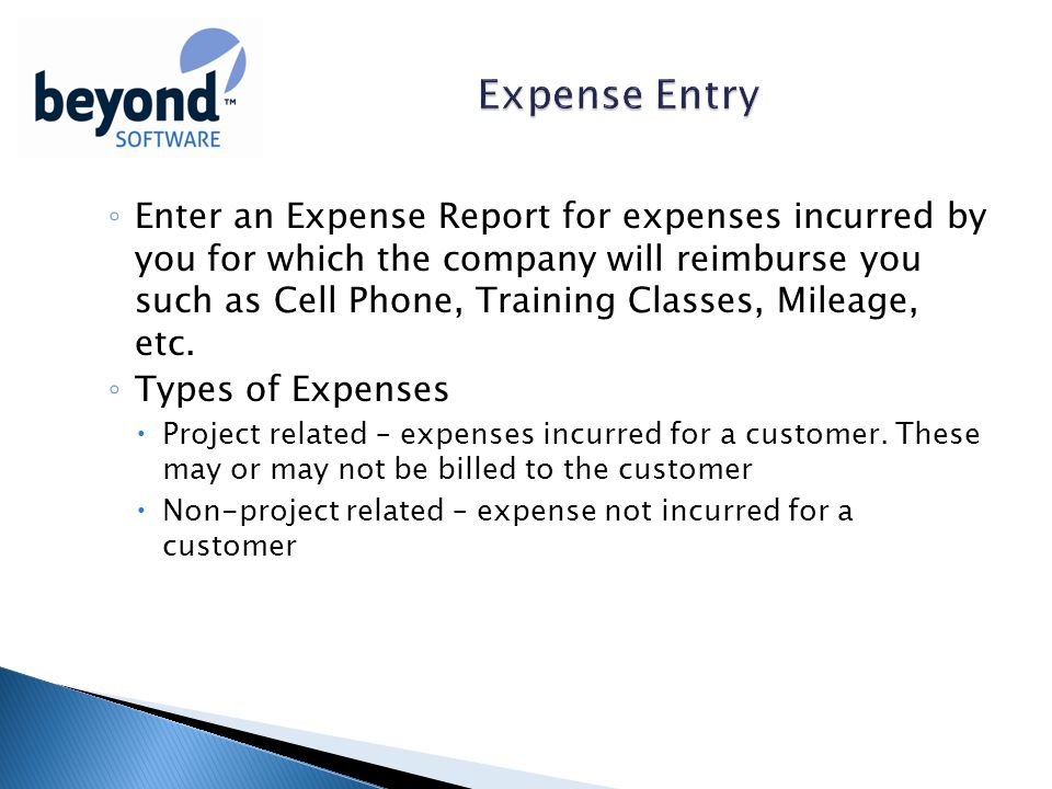 ◦ Enter an Expense Report for expenses incurred by you for which the company will reimburse you such as Cell Phone, Training Classes, Mileage, etc.