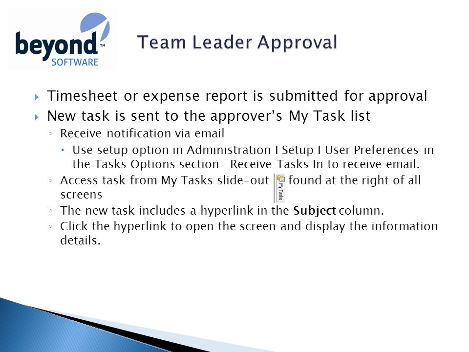  Timesheet or expense report is submitted for approval  New task is sent to the approver's My Task list ◦ Receive notification via   Use setup option in Administration I Setup I User Preferences in the Tasks Options section -Receive Tasks In to receive  .