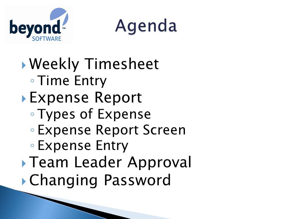  Weekly Timesheet ◦ Time Entry  Expense Report ◦ Types of Expense ◦ Expense Report Screen ◦ Expense Entry  Team Leader Approval  Changing Password