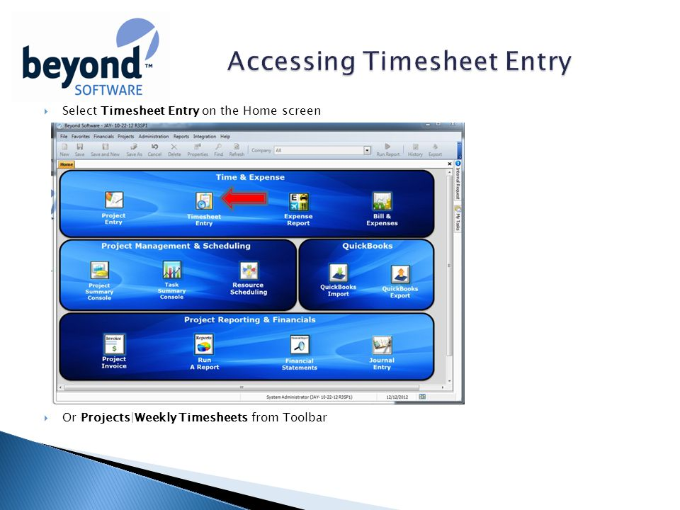  Select Timesheet Entry on the Home screen  Or Projects|Weekly Timesheets from Toolbar