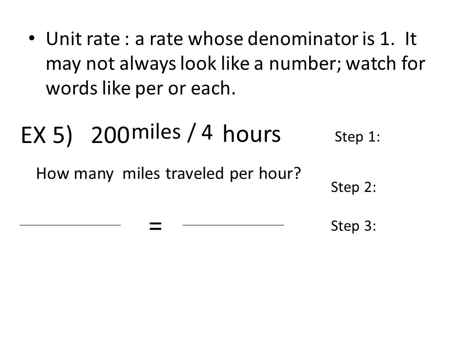 How many miles traveled per hour. miles Unit rate : a rate whose denominator is 1.
