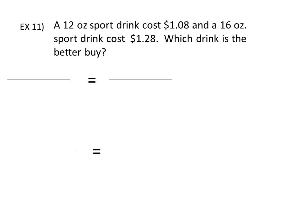 A 12 oz sport drink cost $1.08 and a 16 oz. sport drink cost $1.28.
