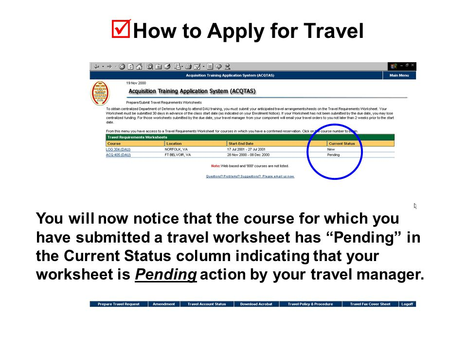  How to Apply for Travel You will now notice that the course for which you have submitted a travel worksheet has Pending in the Current Status column indicating that your worksheet is Pending action by your travel manager.