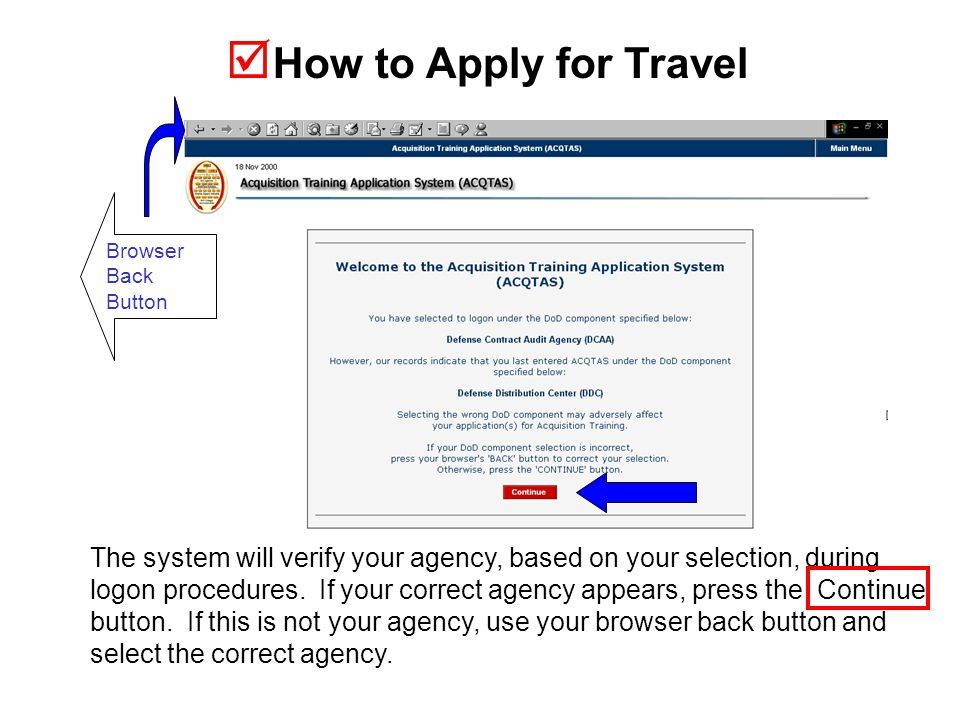  How to Apply for Travel The system will verify your agency, based on your selection, during logon procedures.