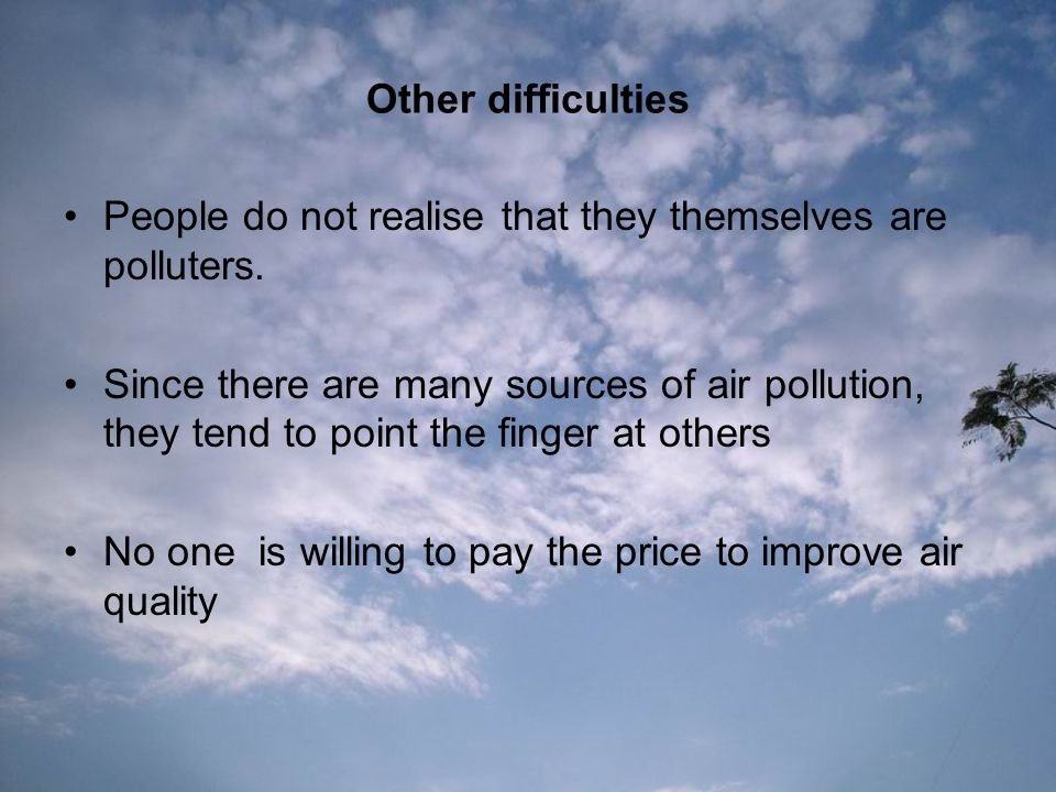 Other difficulties People do not realise that they themselves are polluters.
