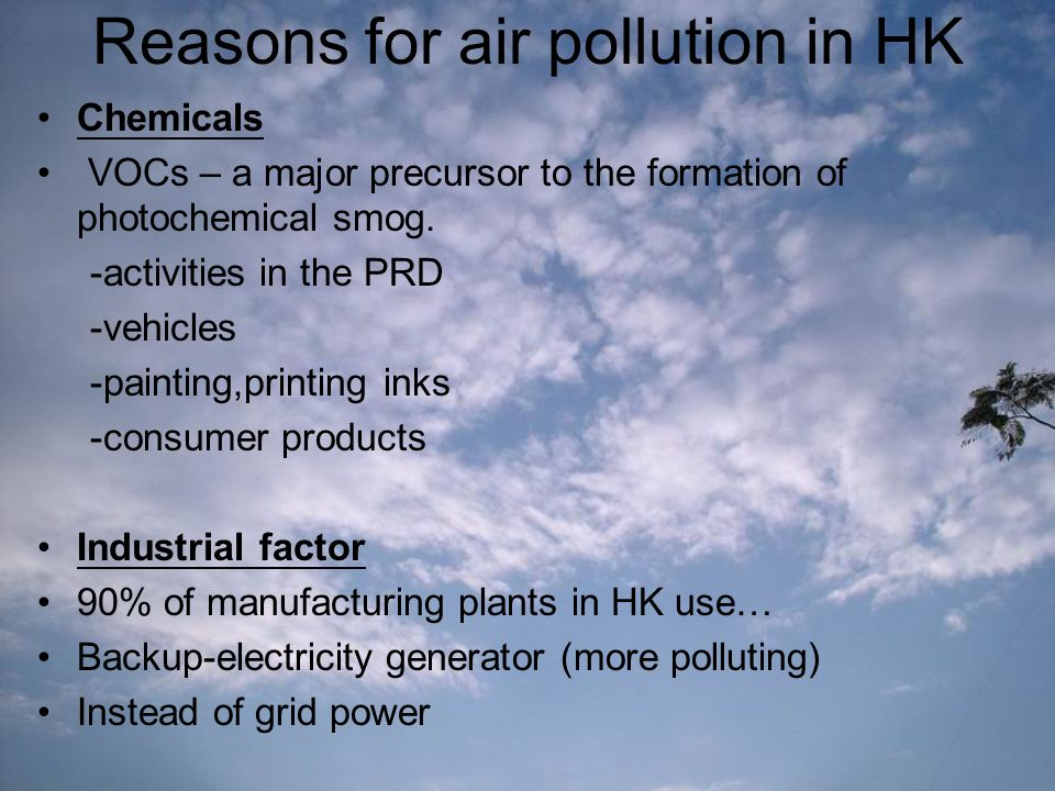 Reasons for air pollution in HK Chemicals VOCs – a major precursor to the formation of photochemical smog.