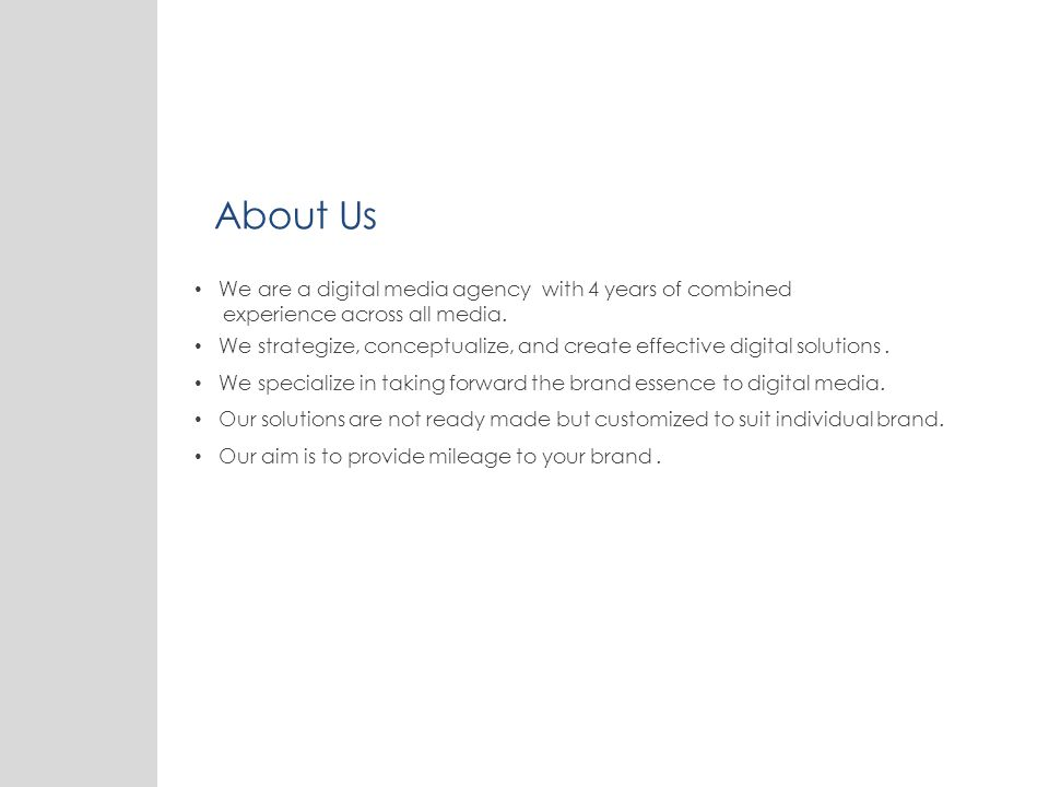 About Us We are a digital media agency with 4 years of combined experience across all media.