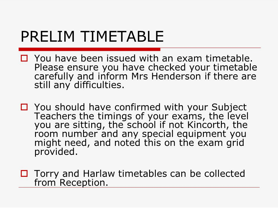 PRELIM TIMETABLE  You have been issued with an exam timetable.