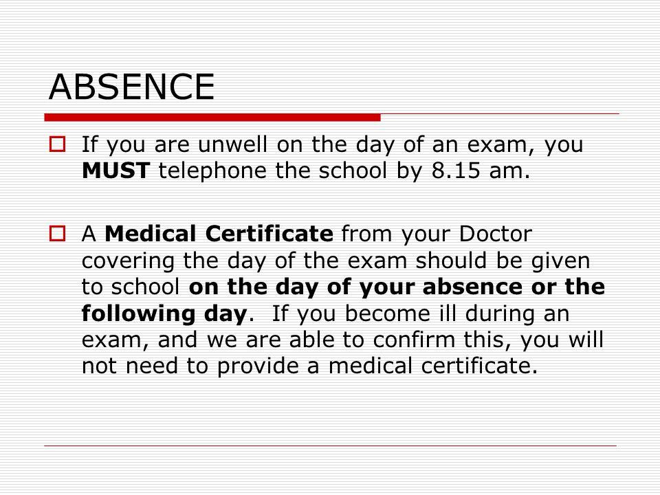 ABSENCE  If you are unwell on the day of an exam, you MUST telephone the school by 8.15 am.