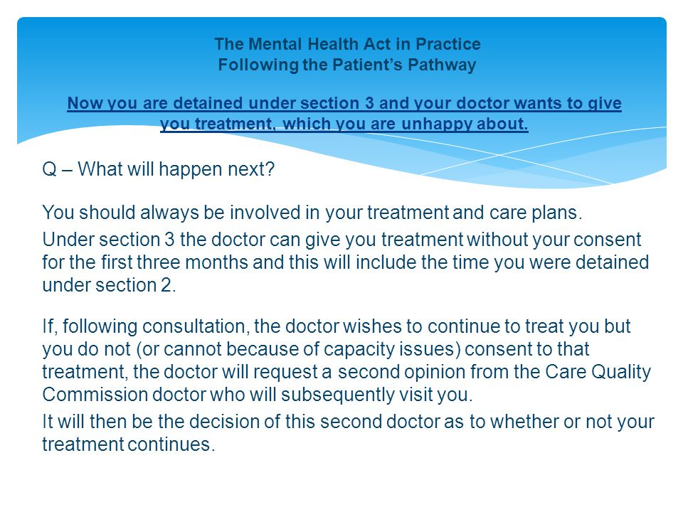 Now you are detained under section 3 and your doctor wants to give you treatment, which you are unhappy about.