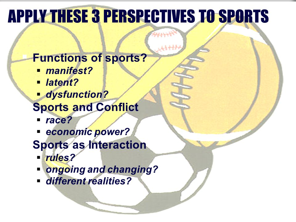 APPLY THESE 3 PERSPECTIVES TO SPORTS  Functions of sports.