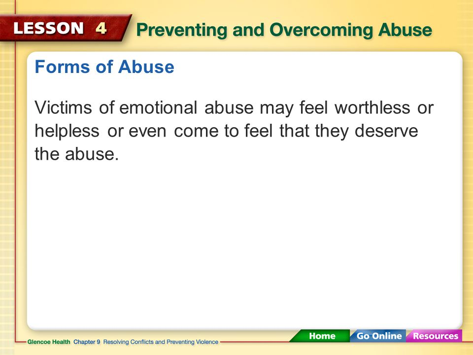 Forms of Abuse Emotional abusers may also humiliate their victims, attempt to control their behavior, threaten physical harm, or cut the person off from friends and family members.