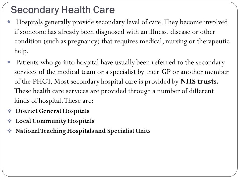 Hospitals generally provide secondary level of care.