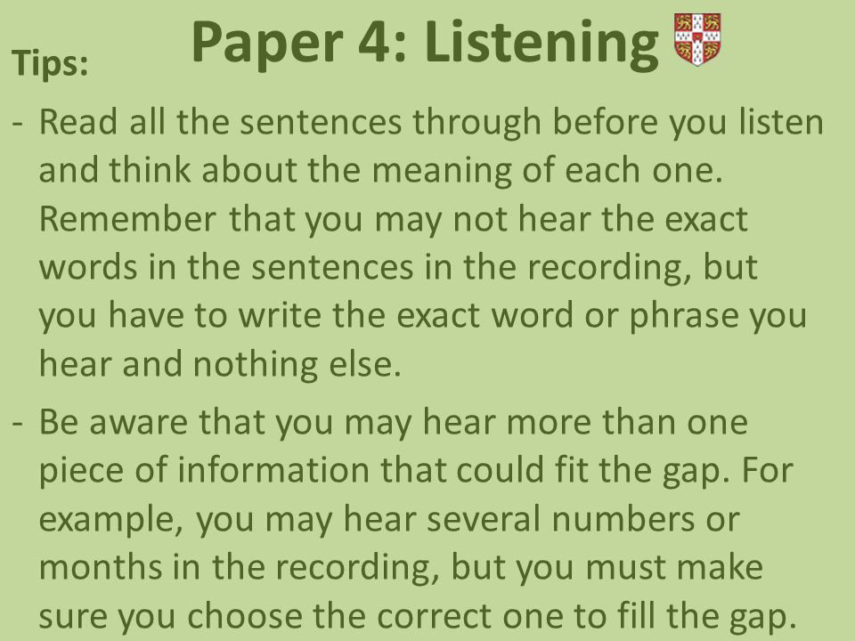 Tips: -Read all the sentences through before you listen and think about the meaning of each one.