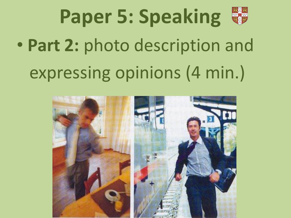 Paper 5: Speaking Part 2: photo description and expressing opinions (4 min.)