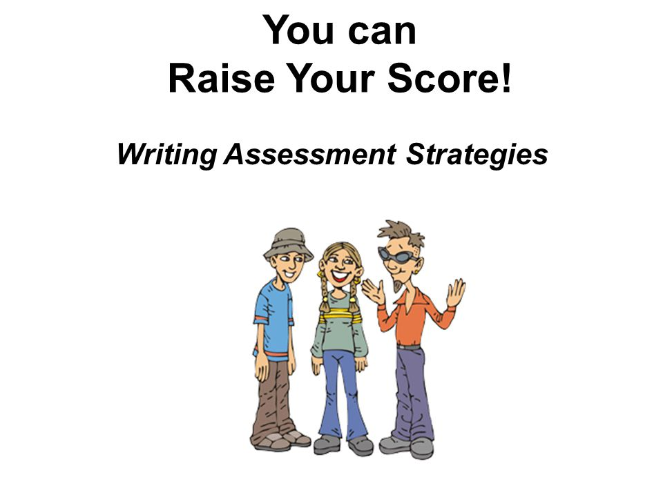 You can Raise Your Score! Writing Assessment Strategies
