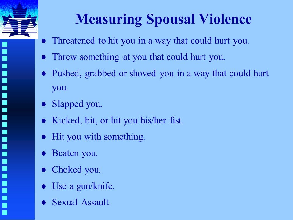 Measuring Spousal Violence l Threatened to hit you in a way that could hurt you.