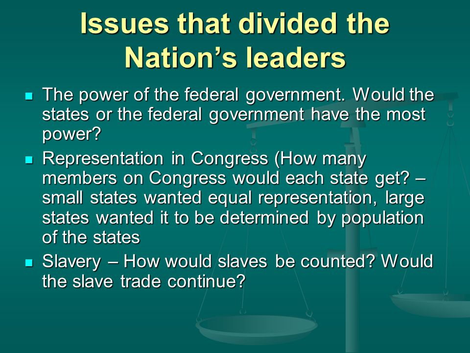 Issues that divided the Nation's leaders The power of the federal government.
