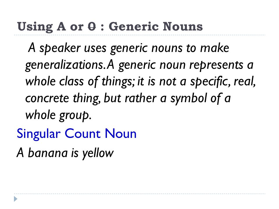 Using A or 0 : Generic Nouns A speaker uses generic nouns to make generalizations.