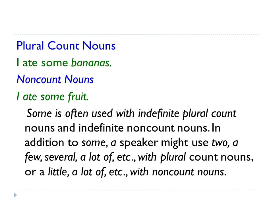 Plural Count Nouns I ate some bananas. Noncount Nouns I ate some fruit.