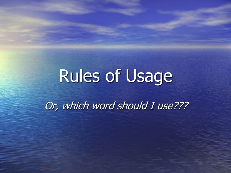 Rules of Usage Or, which word should I use