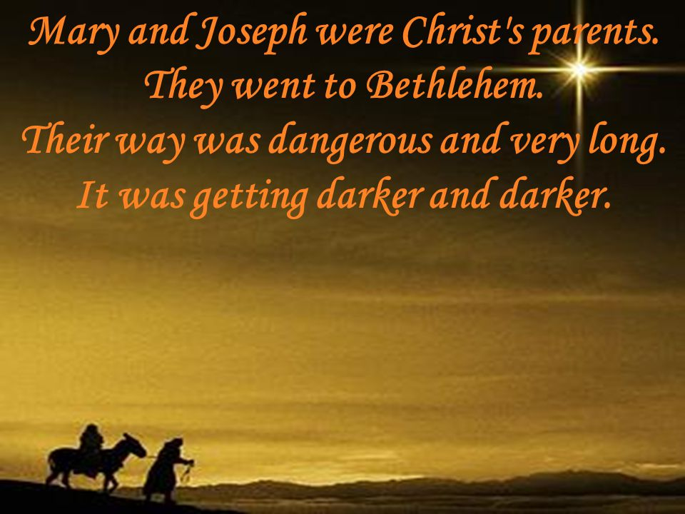 Mary and Joseph were Christ s parents. They went to Bethlehem.