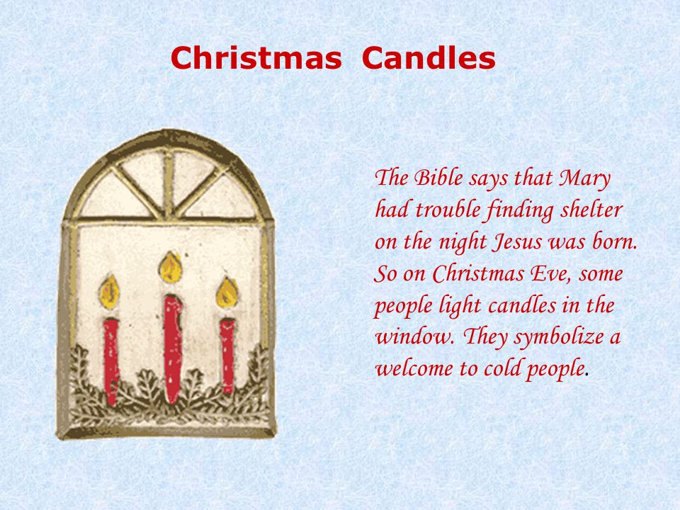 Christmas Candles The Bible says that Mary had trouble finding shelter on the night Jesus was born.
