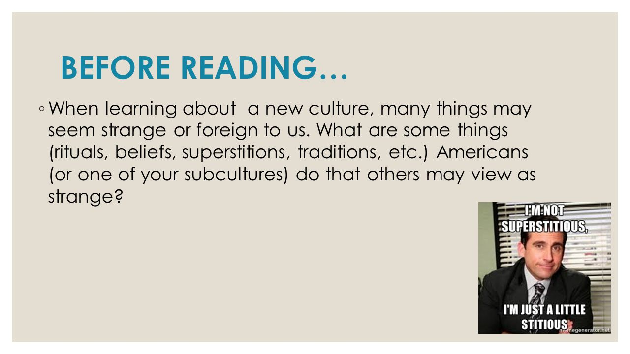 BEFORE READING… ◦ When learning about a new culture, many things may seem strange or foreign to us.