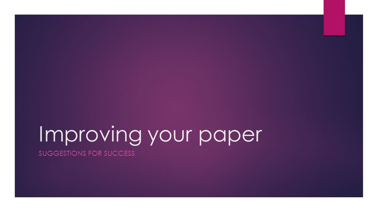 Improving your paper SUGGESTIONS FOR SUCCESS