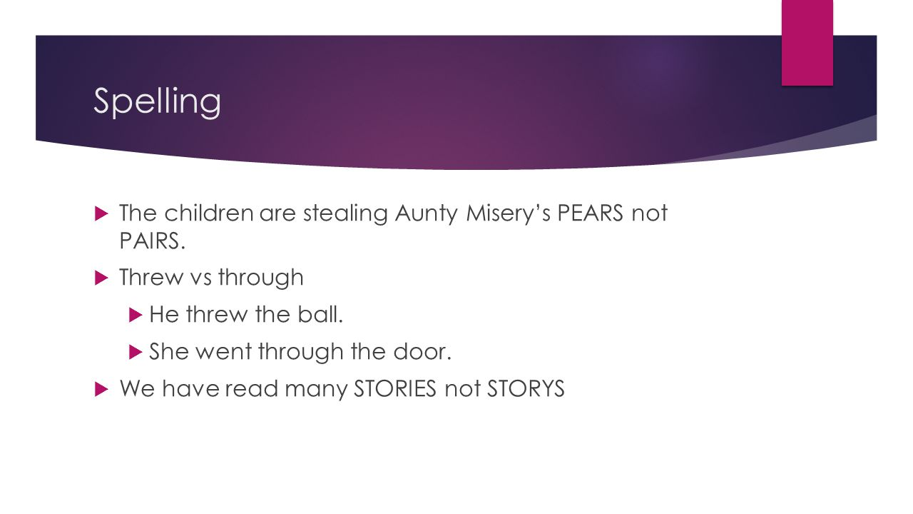 Spelling  The children are stealing Aunty Misery's PEARS not PAIRS.