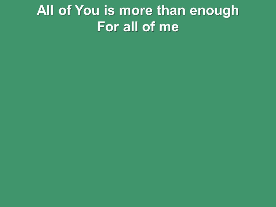 All of You is more than enough For all of me
