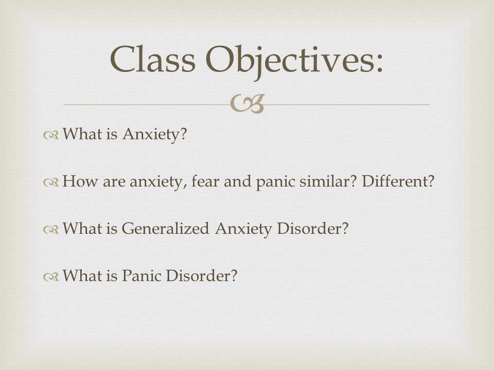   What is Anxiety.  How are anxiety, fear and panic similar.