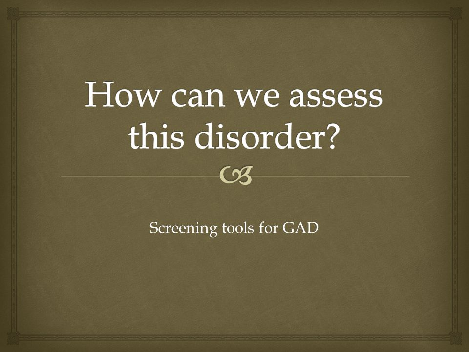 Screening tools for GAD