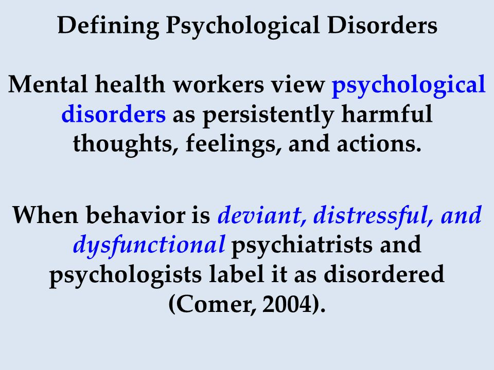 Defining Psychological Disorders Mental health workers view psychological disorders as persistently harmful thoughts, feelings, and actions.