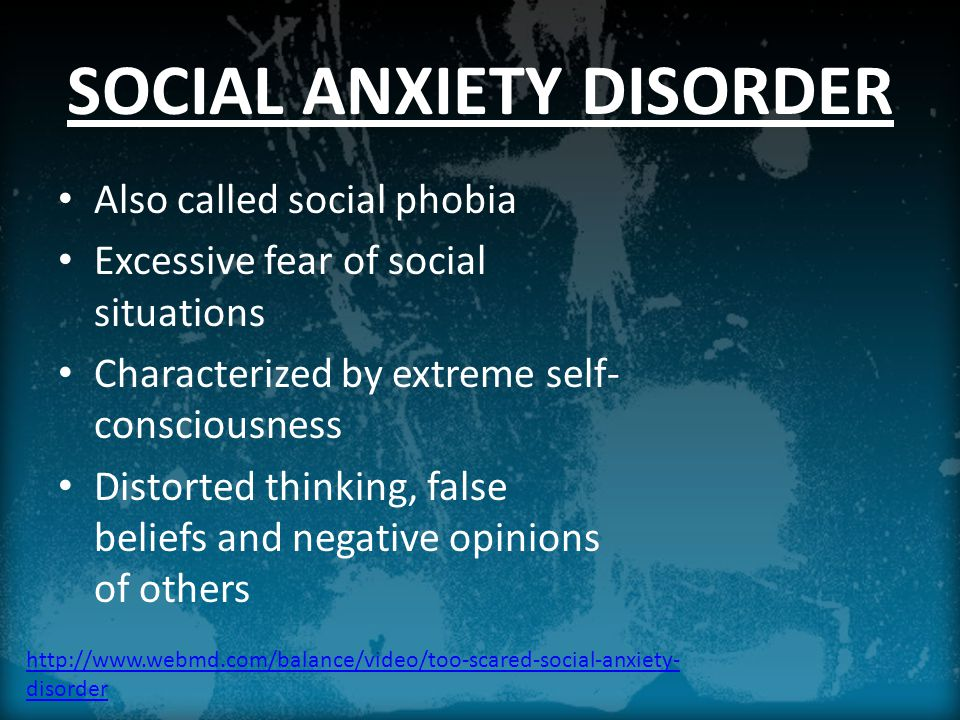 SOCIAL ANXIETY DISORDER Also called social phobia Excessive fear of social situations Characterized by extreme self- consciousness Distorted thinking, false beliefs and negative opinions of others   disorder