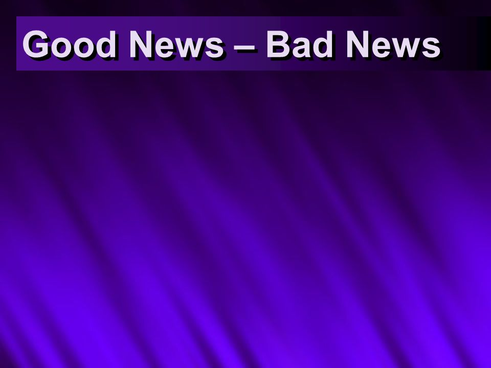 Good News – Bad News