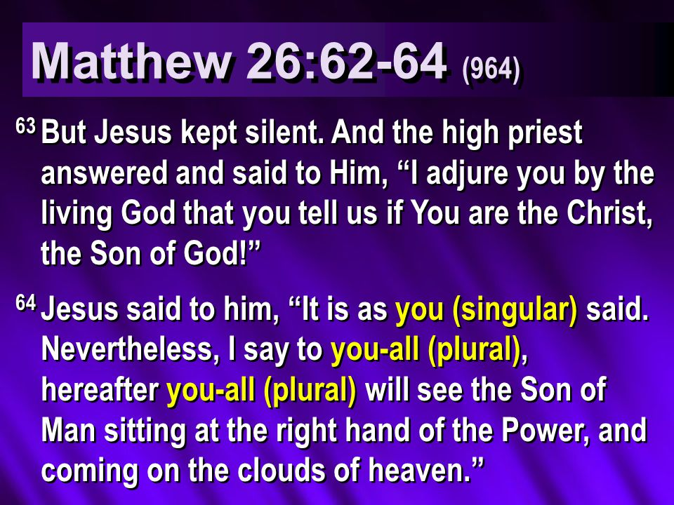 Matthew 26:62-64 (964) 63 But Jesus kept silent.