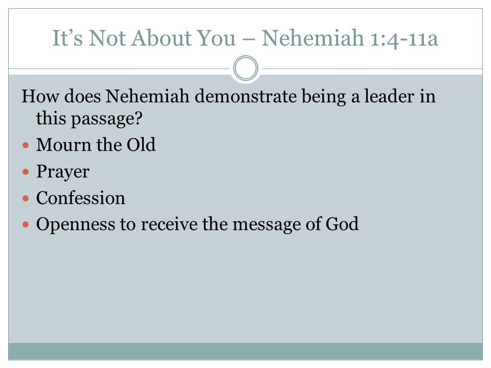 It's Not About You – Nehemiah 1:4-11a How does Nehemiah demonstrate being a leader in this passage.